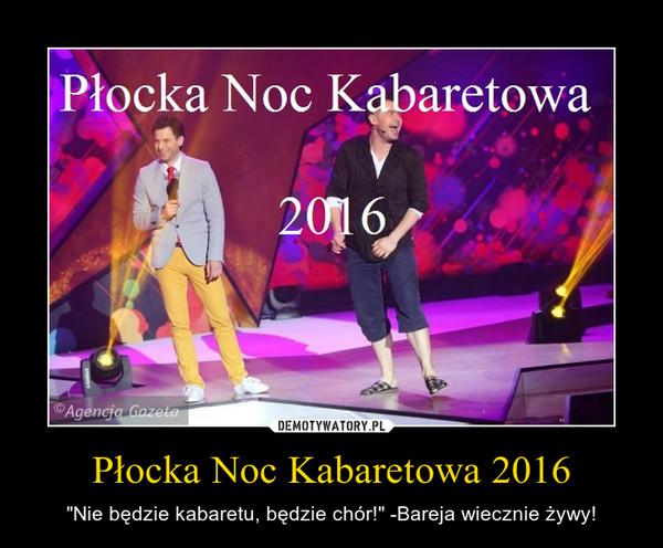 """Płocka Noc Kabaretowa 2016 – """"Nie będzie kabaretu, będzie chór!"""" -Bareja wiecznie żywy!"""