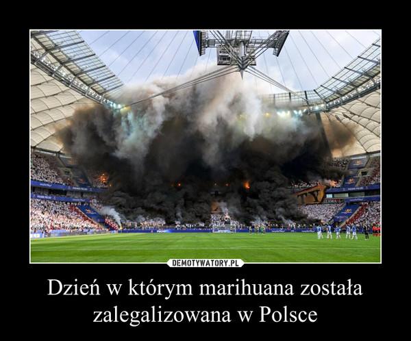 Dzień w którym marihuana została zalegalizowana w Polsce –