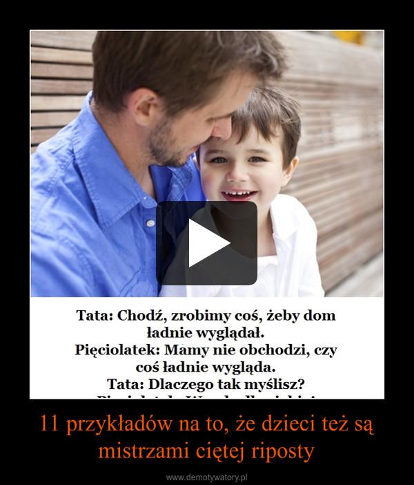 11 przykładów na to, że dzieci też są mistrzami ciętej riposty –