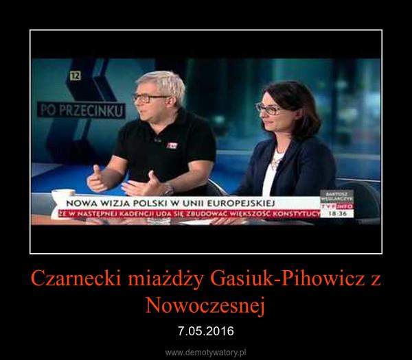 Czarnecki miażdży Gasiuk-Pihowicz z Nowoczesnej – 7.05.2016