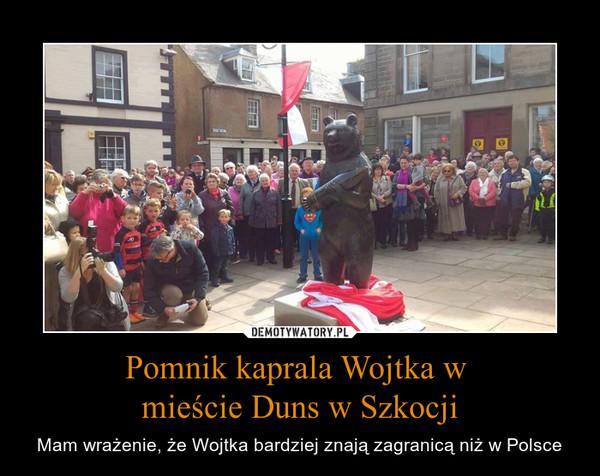 Pomnik kaprala Wojtka w mieście Duns w Szkocji – Mam wrażenie, że Wojtka bardziej znają zagranicą niż w Polsce