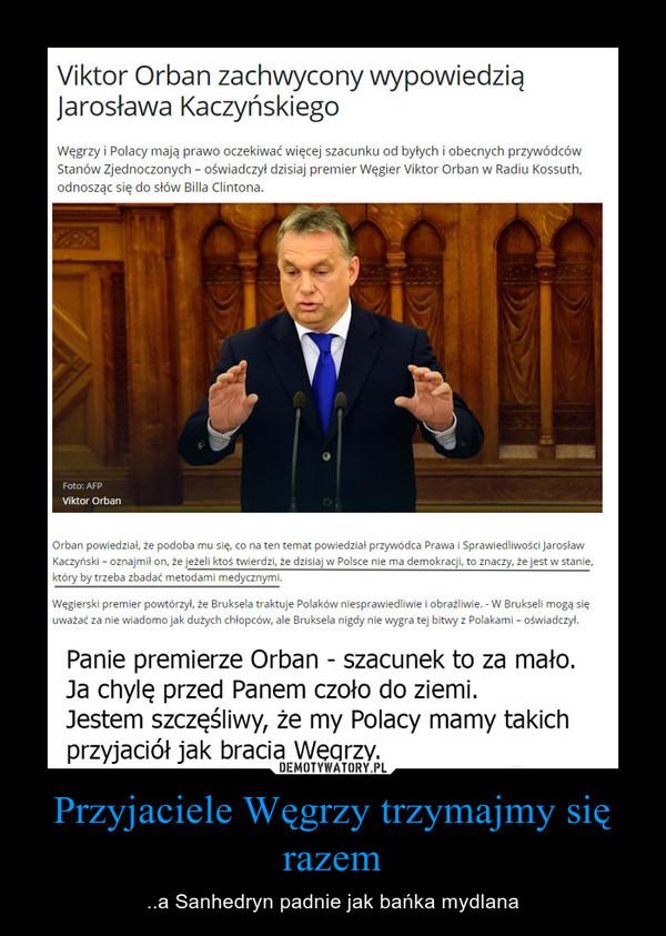 Przyjaciele Węgrzy trzymajmy się razem – ..a Sanhedryn padnie jak bańka mydlana