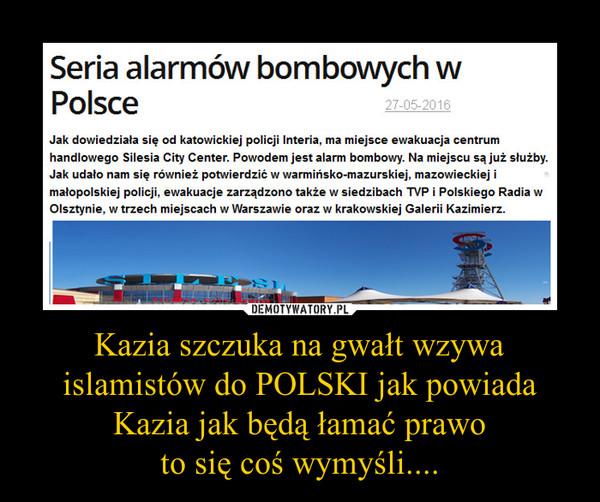 Kazia szczuka na gwałt wzywa islamistów do POLSKI jak powiada Kazia jak będą łamać prawoto się coś wymyśli.... –