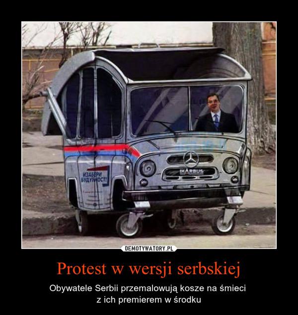 Protest w wersji serbskiej – Obywatele Serbii przemalowują kosze na śmieci z ich premierem w środku