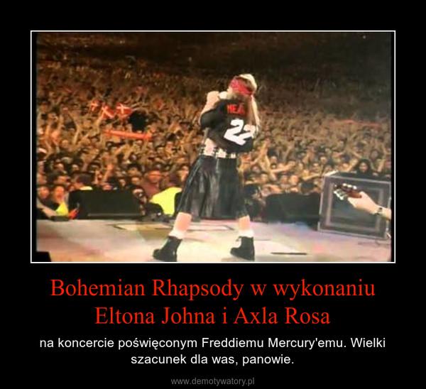 Bohemian Rhapsody w wykonaniu Eltona Johna i Axla Rosa – na koncercie poświęconym Freddiemu Mercury'emu. Wielki szacunek dla was, panowie.