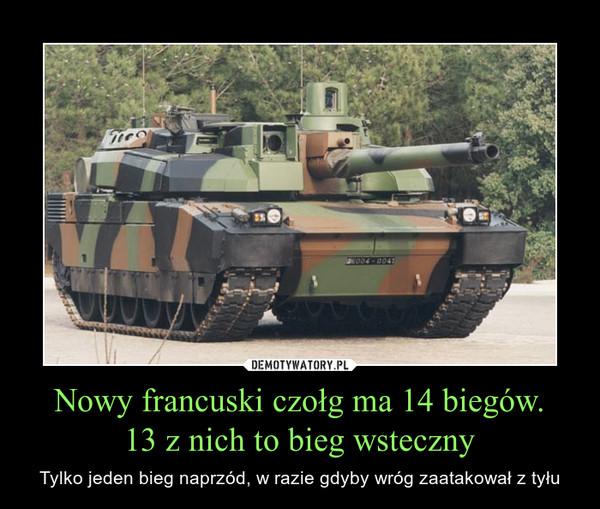 Nowy francuski czołg ma 14 biegów.13 z nich to bieg wsteczny – Tylko jeden bieg naprzód, w razie gdyby wróg zaatakował z tyłu