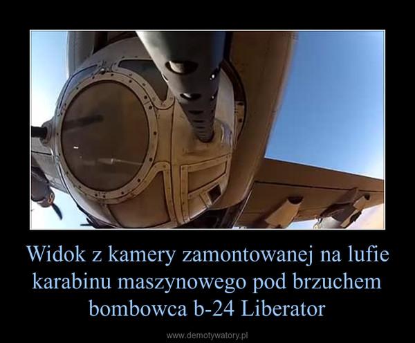 Widok z kamery zamontowanej na lufie karabinu maszynowego pod brzuchem bombowca b-24 Liberator –