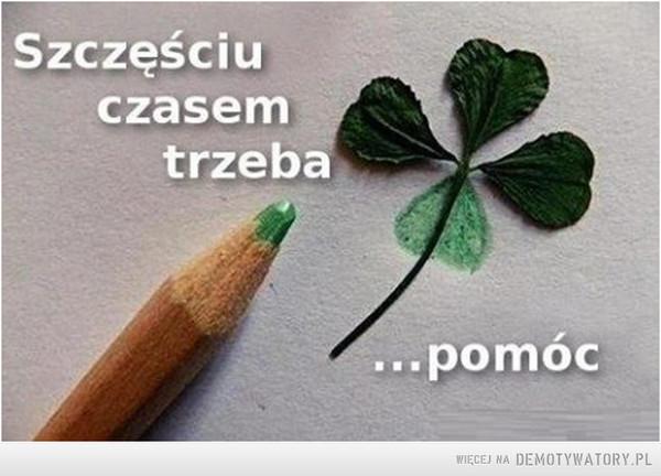 Szczęściu czasem... –