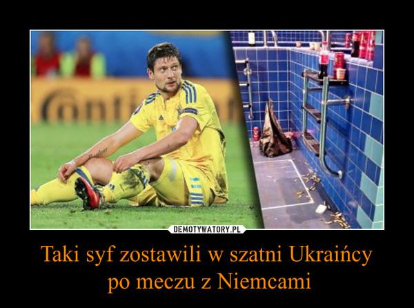 Taki syf zostawili w szatni Ukraińcy po meczu z Niemcami –