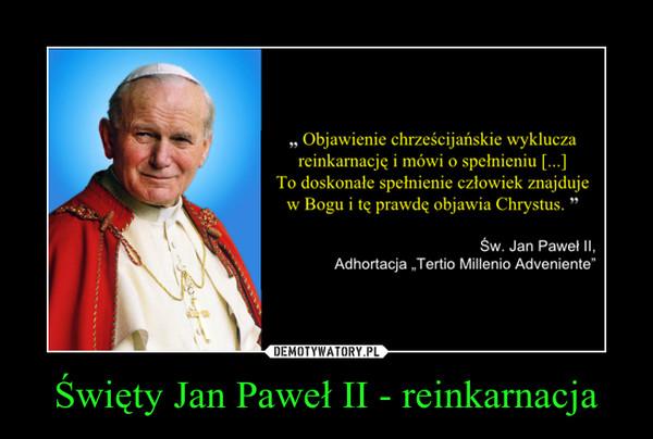 Święty Jan Paweł II - reinkarnacja –