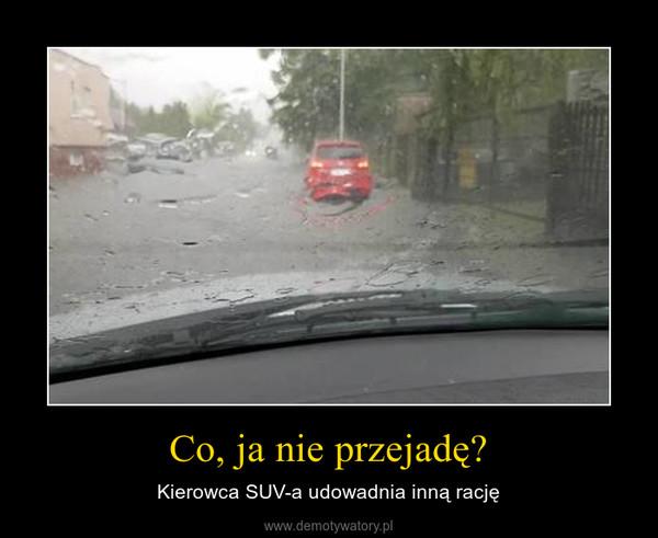 Co, ja nie przejadę? – Kierowca SUV-a udowadnia inną rację