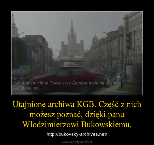 Utajnione archiwa KGB. Część z nich możesz poznać, dzięki panu Włodzimierzowi Bukowskiemu. – http://bukovsky-archives.net/