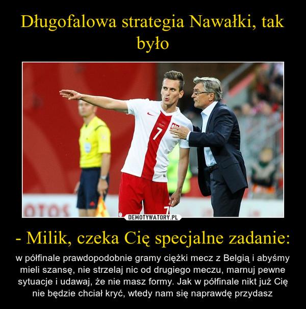 Długofalowa strategia Nawałki, tak było - Milik, czeka Cię specjalne zadanie: