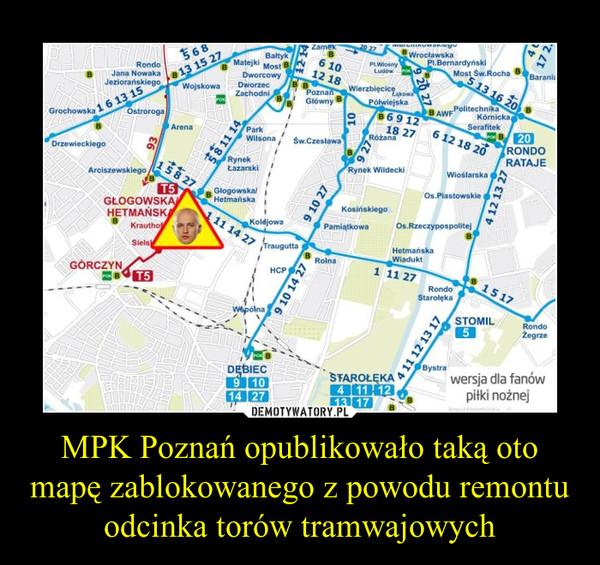 MPK Poznań opublikowało taką oto mapę zablokowanego z powodu remontu odcinka torów tramwajowych –