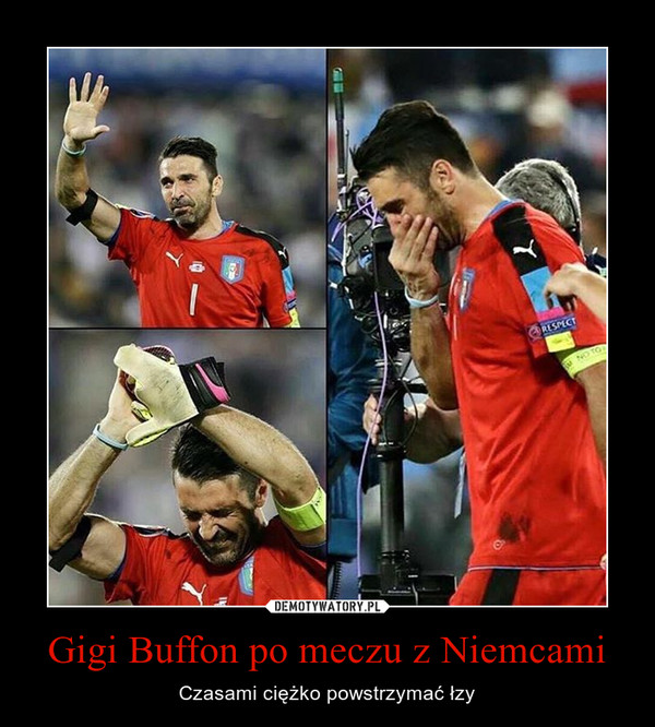 Gigi Buffon po meczu z Niemcami – Czasami ciężko powstrzymać łzy
