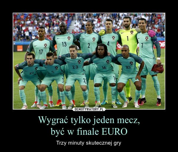 Wygrać tylko jeden mecz,być w finale EURO – Trzy minuty skutecznej gry
