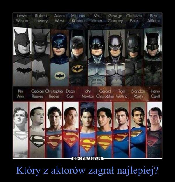 Który z aktorów zagrał najlepiej? –
