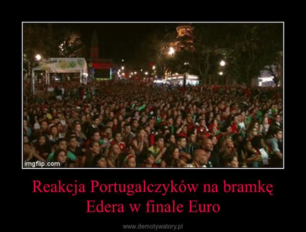 Reakcja Portugalczyków na bramkę Edera w finale Euro –