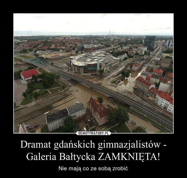 Dramat gdańskich gimnazjalistów - Galeria Bałtycka ZAMKNIĘTA! – Nie mają co ze sobą zrobić