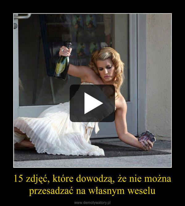 15 zdjęć, które dowodzą, że nie można przesadzać na własnym weselu –