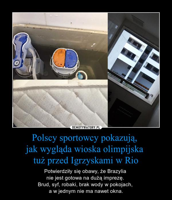 Polscy sportowcy pokazują, jak wygląda wioska olimpijska tuż przed Igrzyskami w Rio – Potwierdziły się obawy, że Brazylia nie jest gotowa na dużą imprezę. Brud, syf, robaki, brak wody w pokojach, a w jednym nie ma nawet okna.