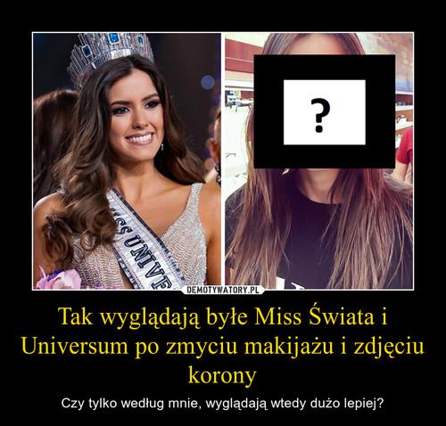 Tak wyglądają byłe Miss Świata i Universum po zmyciu makijażu i zdjęciu korony