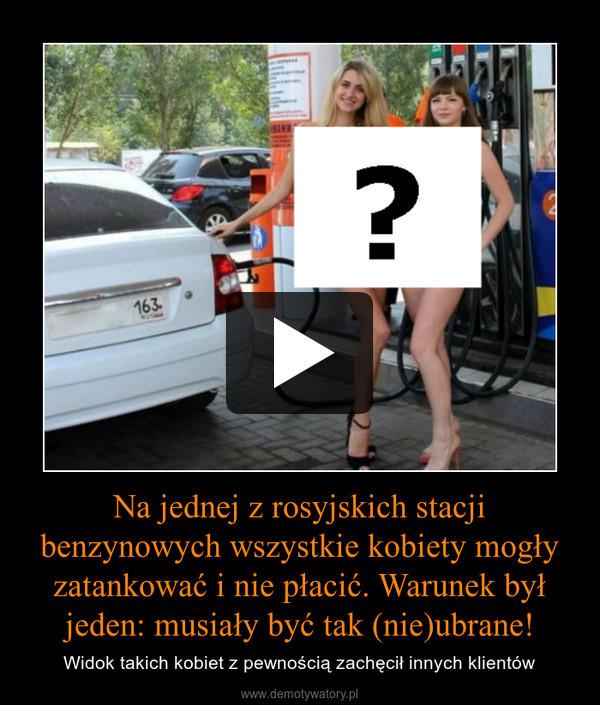 Na jednej z rosyjskich stacji benzynowych wszystkie kobiety mogły zatankować i nie płacić. Warunek był jeden: musiały być tak (nie)ubrane!