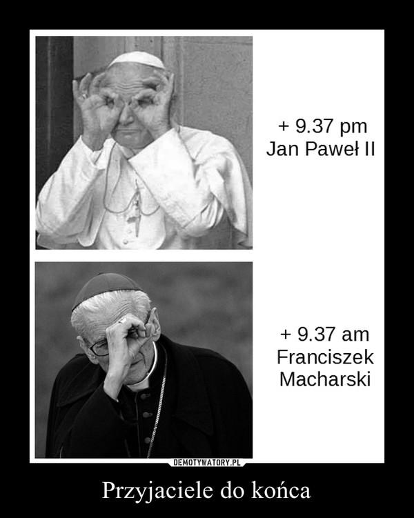 Przyjaciele do końca –  + 9.37 pmJan Paweł II+9.37 amFranciszek Macharski