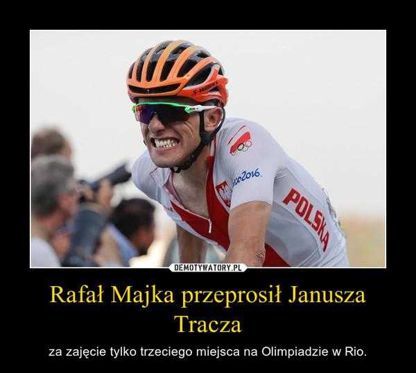 Rafał Majka przeprosił Janusza Tracza – za zajęcie tylko trzeciego miejsca na Olimpiadzie w Rio.
