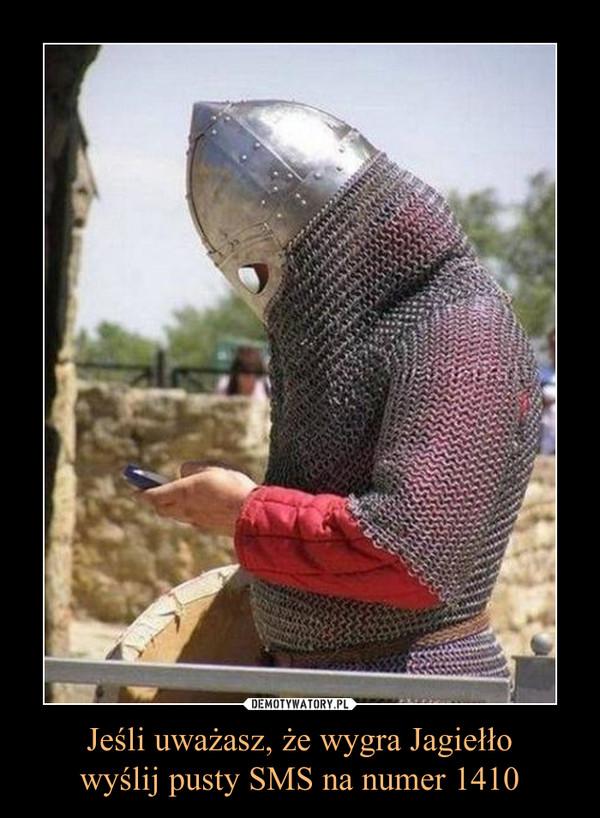 Jeśli uważasz, że wygra Jagiełłowyślij pusty SMS na numer 1410 –