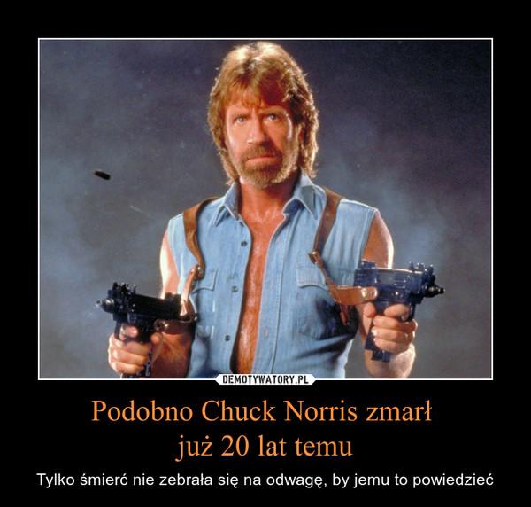 Podobno Chuck Norris zmarł już 20 lat temu – Tylko śmierć nie zebrała się na odwagę, by jemu to powiedzieć