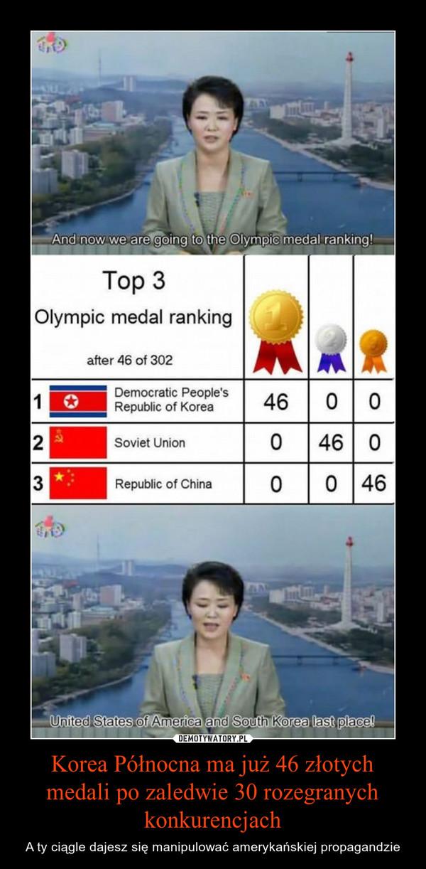 Korea Północna ma już 46 złotych medali po zaledwie 30 rozegranych konkurencjach – A ty ciągle dajesz się manipulować amerykańskiej propagandzie