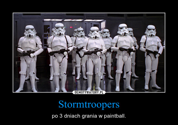 Stormtroopers – po 3 dniach grania w paintball.