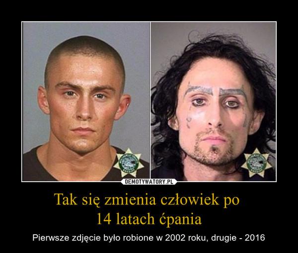 Tak się zmienia człowiek po 14 latach ćpania – Pierwsze zdjęcie było robione w 2002 roku, drugie - 2016