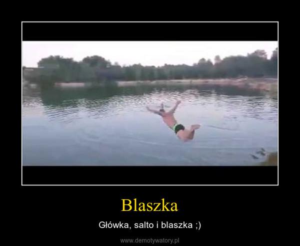 Blaszka – Główka, salto i blaszka ;)
