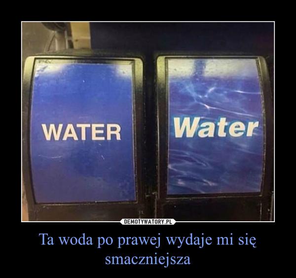 Ta woda po prawej wydaje mi się smaczniejsza –