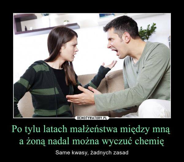 Po tylu latach małżeństwa między mną a żoną nadal można wyczuć chemię – Same kwasy, żadnych zasad
