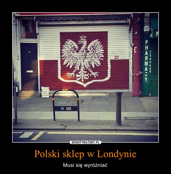 Polski sklep w Londynie – Musi się wyróżniać