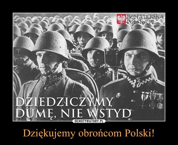 Dziękujemy obrońcom Polski! –  DZIEDZICZYMY DUMĘ, NIE WSTYD