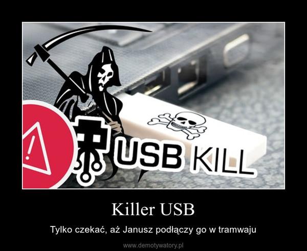 Killer USB – Tylko czekać, aż Janusz podłączy go w tramwaju