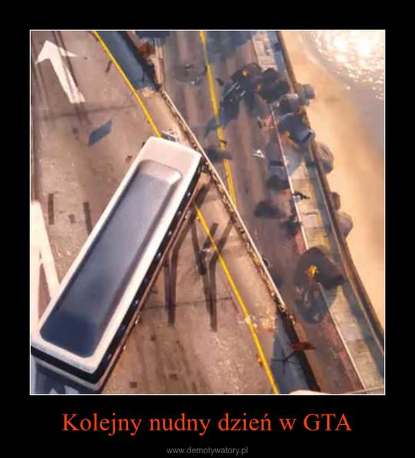 Kolejny nudny dzień w GTA –