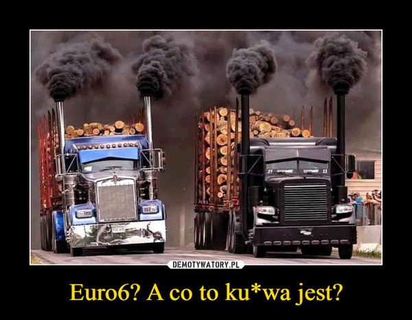 Euro6? A co to ku*wa jest? –