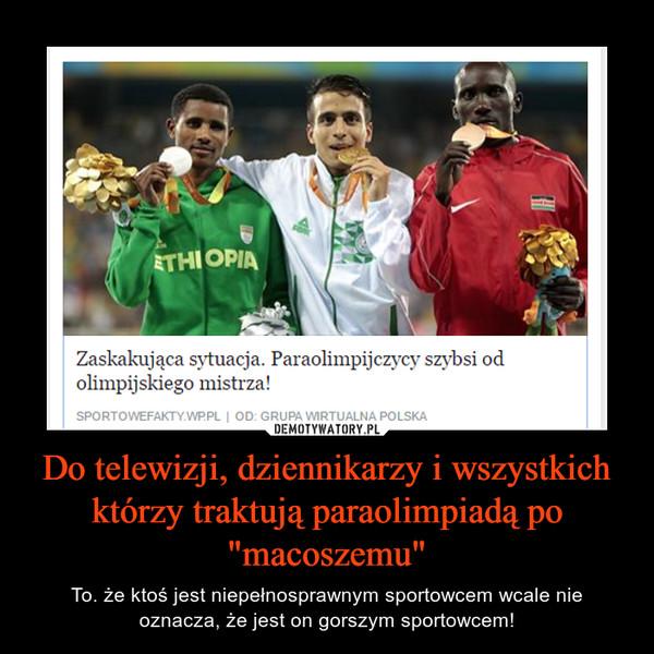 """Do telewizji, dziennikarzy i wszystkich którzy traktują paraolimpiadą po """"macoszemu"""" – To. że ktoś jest niepełnosprawnym sportowcem wcale nie oznacza, że jest on gorszym sportowcem!"""
