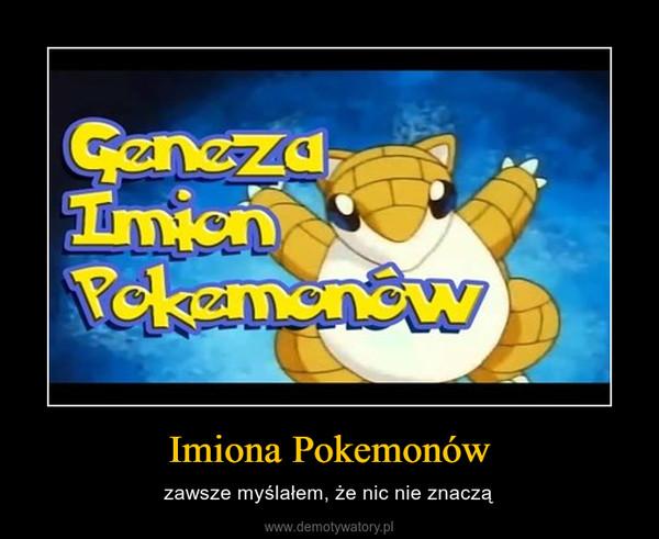 Imiona Pokemonów – zawsze myślałem, że nic nie znaczą