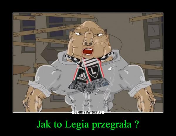 Jak to Legia przegrała ? –