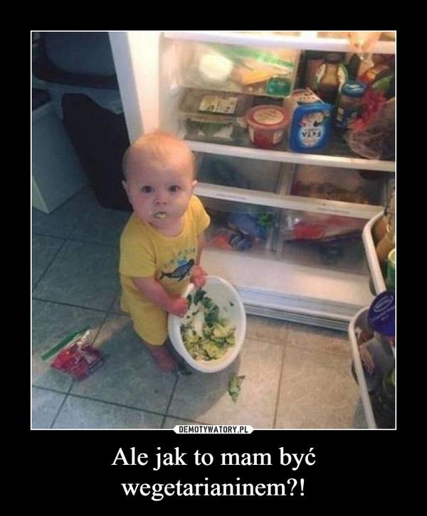 Ale jak to mam być wegetarianinem?! –