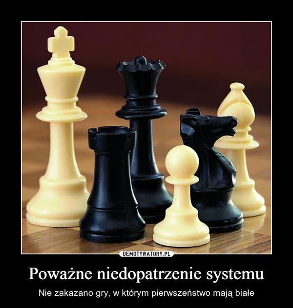 Poważne niedopatrzenie systemu – Nie zakazano gry, w którym pierwszeństwo mają białe