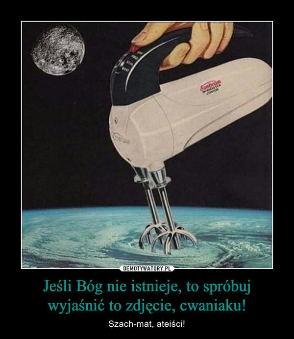 Jeśli Bóg nie istnieje, to spróbuj wyjaśnić to zdjęcie, cwaniaku! – Szach-mat, ateiści!