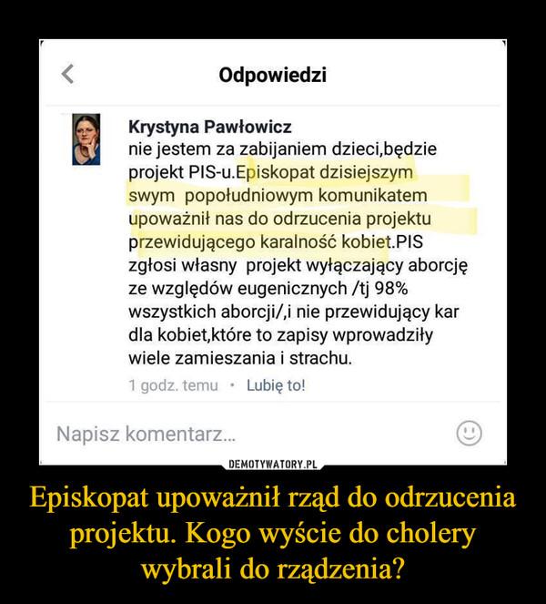 Episkopat upoważnił rząd do odrzucenia projektu. Kogo wyście do cholery wybrali do rządzenia? –