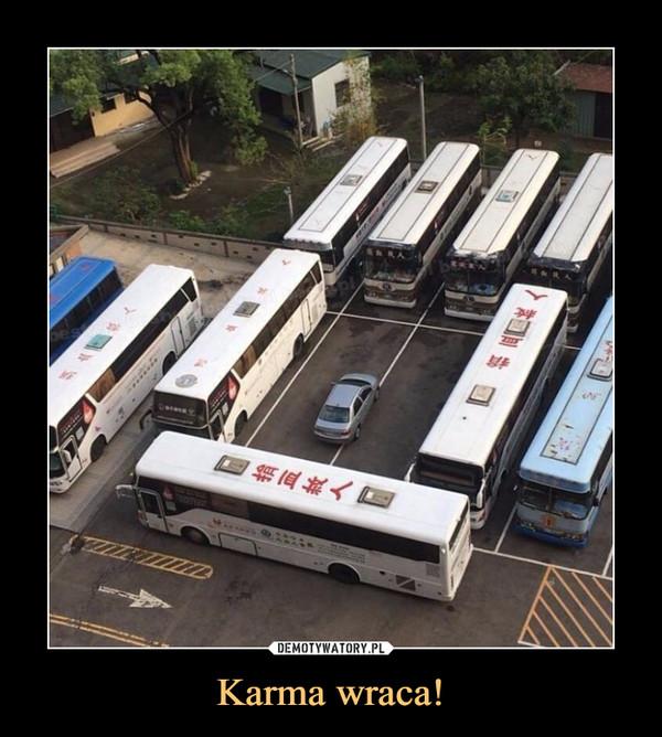 Karma wraca! –